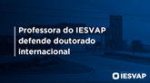 Professora do IESVAP defende doutorado internacional